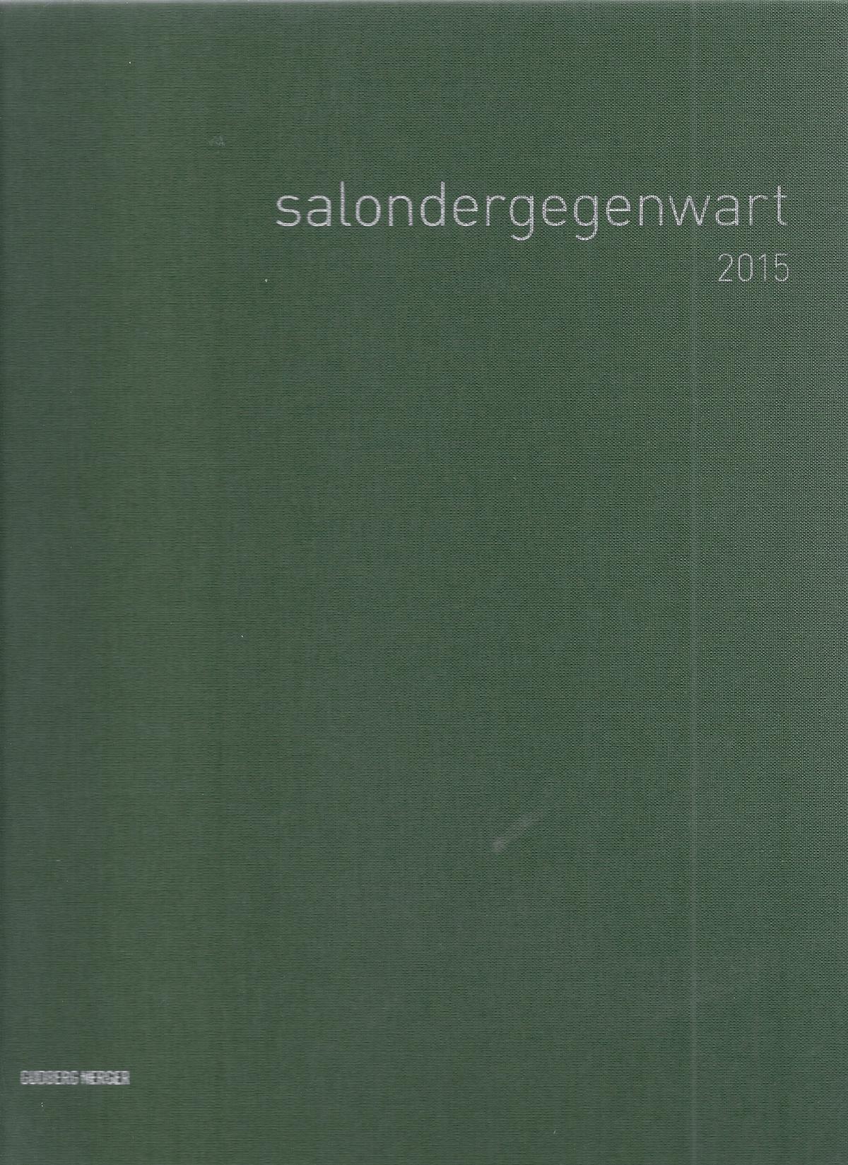 SALONDERGEGENWART 2015. WERKSCHAU.